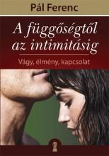 A FÜGGŐSÉGTŐL AZ INTIMITÁSIG - VÁGY, ÉLMÉNY, KAPCSOLAT - Ekönyv - PÁL FERENC