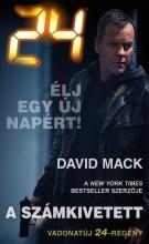 24: A SZÁMKIVETETT - ÉLJ EGY ÚJ NAPÉRT! - Ekönyv - MACK, DAVID