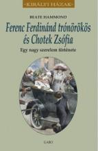 FERENC FERDINÁND TRÓNÖRÖKÖS ÉS CHOTEK ZSÓFIA - EGY NAGY SZERELEM TÖRTÉNETE - Ekönyv - HAMMOND, BEATE