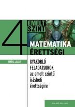 MATEMATIKAÉRETTSÉGI 4. - GYAKORLÓ FELADATSOROK AZ EMELT SZINTŰ ÉRETTSÉGIRE - Ekönyv - GERŐCS LÁSZLÓ