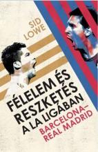 FÉLELEM ÉS RESZKETÉS A LA LIGÁBAN - BARCELONA-REAL MADRID - Ekönyv - LOWE, SID