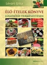 ÉLŐ ÉTELEK KÖNYVE - LÚGOSÍTÁS TERMÉSZETESEN - Ekönyv - LÉNÁRT GITTA