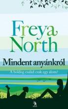 MINDENT ANYÁNKRÓL - ÚJ BORÍTÓVAL - Ekönyv - NORTH, FREYA