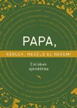 PAPA, KÉRLEK, MESÉLD EL NEKEM! - EMLÉKEK AJÁNDÉKBA - Ekönyv - VLIET, ELMA VAN