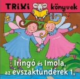 TRIXI KÖNYVEK - IRINGÓ ÉS IMOLA, AZ ÉVSZAKTÜNDÉREK 1. - Ebook - SZILÁGYI LAJOS E.V.