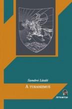 A TURANIZMUS - Ekönyv - SZENDREI LÁSZLÓ