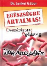 EGÉSZSÉGRE ÁRTALMAS - AVAGY CENZÚRÁZOTT EGÉSZSÉG MAGYARORSZÁGON - Ebook - DR. LENKEI GÁBOR