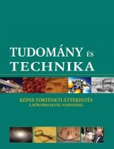 TUDOMÁNY ÉS TECHNIKA - KÉPES TÖRTÉNETI ÁTTEKINTÉS A KŐKORSZAKTÓL NAPJAINKIG - Ekönyv - GEOPEN KIADÓ