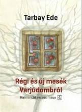 RÉGI ÉS ÚJ MESÉK VARJÚDOMBRÓL - HARMINCÖT VERSES MESE - Ekönyv - TARBAY EDE