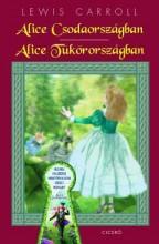 ALICE CSODAORSZÁGBAN - ALICE TÜKÖRORSZÁGBAN - Ekönyv - CAROLL, LEWIS