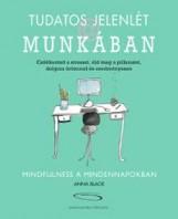 TUDATOS JELENLÉT A MUNKÁBAN - MINDFULNESS A MINDENNAPOKBAN - Ekönyv - BLACK, ANNA