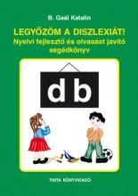 LEGYŐZÖM A DISZLEXIÁT! - NYELVI FEJLESZTŐ ÉS OLVASÁST JAVÍTÓ SEGÉDKÖNYV - Ekönyv - B. GAÁL KATALIN