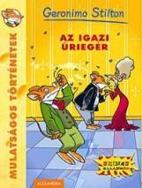AZ IGAZI ÚRIEGÉR - MULATSÁGOS TÖRTÉNETEK - Ekönyv - STILTON, GERONIMO
