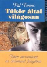 TÜKÖR ÁLTAL VILÁGOSAN - LÉLEKBEVÁGÓ 1. - Ekönyv - PÁL FERENC