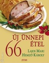 66 ÚJ ÜNNEPI ÉTEL - Ekönyv - LAJOS MARI - HEMZŐ KÁROLY