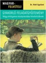 MAGYARFELVÉTELI - GYAKORLÓ FELADATGYŰJTEMÉNY - NÉGY ÉVFOLYAMOS KÖZÉPISKOLÁBA FEL - Ekönyv - DR. HÓDI GYULÁNÉ