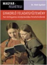 MAGYARFELVÉTELI - GYAKORLÓ FELADATGYŰJTEMÉNY - HAT ÉVFOLYAMOS KÖZÉPISKOLÁBA FELV - Ekönyv - DR. HÓDI GYULÁNÉ