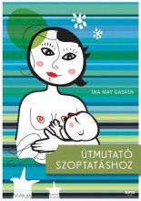 ÚTMUTATÓ SZOPTATÁSHOZ - Ekönyv - GASKIN, INA MAY