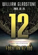 12 - 2012. 12. 21. FOGYTÁN AZ IDŐ - Ekönyv - GLADSTONE, WILLIAM