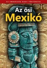 AZ ŐSI MEXIKÓ - AZ EMBERISÉG NAGY TÖRTÉNETEI - Ekönyv - KOSSUTH KIADÓ ZRT.