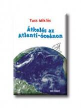ÁTKELÉS AZ ATLANTI-ÓCEÁNON - Ekönyv - TUSS MIKLÓS