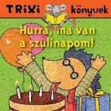 TRIXI KÖNYVEK - HURRÁ, MA VAN A SZÜLINAPOM! - Ekönyv - SZILÁGYI LAJOS E.V.