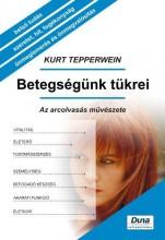 BETEGSÉGÜNK TÜKREI - AZ ARCOLVASÁS MŰVÉSZETE - Ekönyv - TEPPERWEIN, KURT