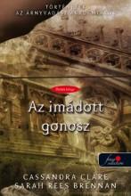 AZ IMÁDOTT GONOSZ - FŰZÖTT - Ekönyv - CLARE, CASSANDRA-WASSERMAN, ROBIN