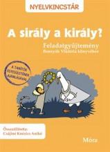 A SIRÁLY A KIRÁLY? - FELADATGYŰJTEMÉNY (NYELVKINCSTÁR) - Ekönyv - CSÁJINÉ KNÉZICS ANIKÓ