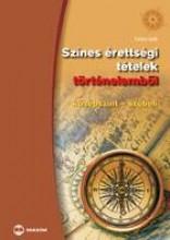 SZÍNES ÉRETTSÉGI TÉTELEK TÖRTÉNELEMBŐL -  KÖZÉPSZINT - SZÓBELI - Ekönyv - FARKAS JUDIT