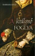 A KIRÁLYNŐ FOGLYA - Ekönyv - KYLE, BARBARA