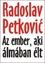 AZ EMBER AKI ÁLMÁBAN ÉLT - Ekönyv - RADOSLAV PETKOVIĆ
