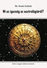 MI AZ IGAZSÁG AZ ASZTROLÓGIÁRÓL? - Ekönyv - SZABÓ SZILÁRD DR.