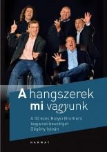 A HANGSZEREK MI VAGYUNK - A 30 ÉVES BOLYKI BROTHERS TAGJAIVAL BESZÉLGET GÉGÉNY I - Ebook - GÉGÉNY ISTVÁN