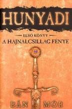 HUNYADI - A HAJNALCSILLAG FÉNYE - ELSŐ KÖNYV - Ekönyv - BÁN MÓR