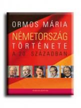 NÉMETORSZÁG TÖRTÉNETE A 20. SZÁZADBAN - Ekönyv - ORMOS MÁRIA