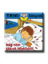 TRIXI KÖNYVEK - MÉG NEM AKAROK LEFEKÜDNI! - Ekönyv - BRÜCKNER JUDIT