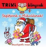 TRIXI KÖNYVEK - SEGÍTSÜNK A MIKULÁSNAK! - BESZÉLGETŐS MESE - Ekönyv - MIKLYA LUZSÁNYI MÓNIKA