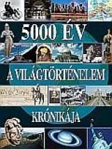 5000 ÉV - A VILÁGTÖRTÉNELEM KRÓNIKÁJA - Ekönyv - GEOPEN KIADÓ