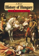 A BRIEF HISTORY OF HUNGARY - WITH 62 PICTURES IN COLOUR (KIS MAGYAR TÖRTÉNELEM) - Ekönyv - LÁZÁR ISTVÁN