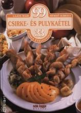 99 CSIRKE- ÉS PULYKAÉTEL 33 SZINES ÉTELFOTÓVAL - Ekönyv - LAJOS MARI-HEMZŐ KÁROLY