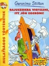 BAJUSZOKRA VIGYÁZNI, ITT JÖN EGERÓNI! - MULATSÁGOS TÖRTÉNETEK - - Ekönyv - STILTON, GERONIMO