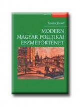 MODERN MAGYAR POLITIKAI ESZMETÖRTÉNET - Ekönyv - TAKÁTS JÓZSEF