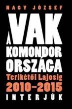 A VAK KOMONDOR ORSZÁGA - TERIKÉTŐL LAJOSIG 2010-2015 INTERJÚK - Ekönyv - NAGY JÓZSEF