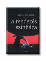 A RENDEZÉS SZINHÁZA - Ebook - KÉKESI KUN ÁRPÁD