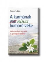 A KARMÁNAK NINCS HUMORÉRZÉKE - JÁTÉKSZABÁLYOK EGY JOBB ÉS GAZDAGABB ÉLETHEZ - Ekönyv - SHINN SCOVEL, FLORENCE