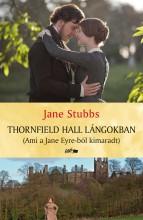 THORNFIELD HALL LÁNGOKBAN (AMI A JANE EYRE-BŐL KIMARADT) - Ekönyv - STUBBS, JANE