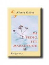 MI PEDIG ITT MARADTUNK - Ekönyv - ALBERT GÁBOR