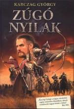 ZÚGÓ NYILAK - Ekönyv - KARCZAG GYÖRGY