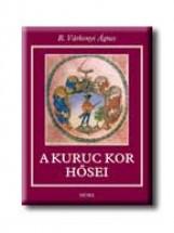 A KURUC KOR HŐSEI - Ekönyv - R. VÁRKONYI ÁGNES